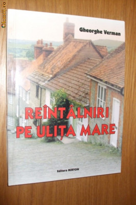 REINTALNIRI PE ULITA MARE  - Gheorghe Verman  (autograf ) -  2002, 211 p. foto