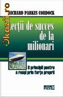 Richard Parkes Cordock - Lectii de succes de la milionari - 8 principii pentru a reusi prin forte proprii foto