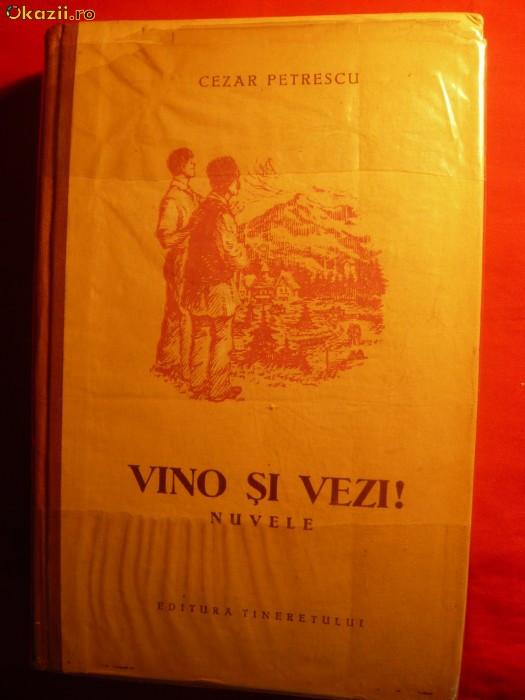 Cezar Petrescu - VINO SI VEZI -Prima Editie 1954