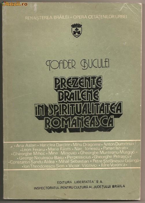 (C307) PREZENTE BRAILENE IN SPIRITUALITATEA ROMANEASCA, DE TOADER BUCULEI, EDITURA LIBERTATEA SA, BRAILA, 1993, MIC DICTIONAR ENCICLOPEDIC