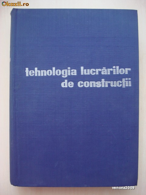NEGRU, BOGDAN, TOMSA, ELIADE, SLEAHTENEA - TEHNOLOGIA LUCRARILOR DE CONSTRUCTII
