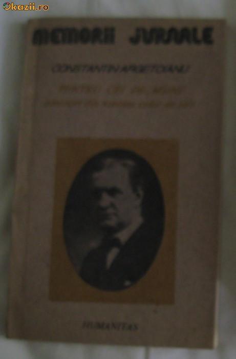 Constantin Argetoianu Pentru cei de maine Amintiri din vremea celor de ieri vol I Partea I pana la 1888 Ed. Humanitas 1991