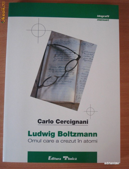 Ludwig Boltzmann. Omul care a crezut in atomi - Carlo Cercignani foto mare