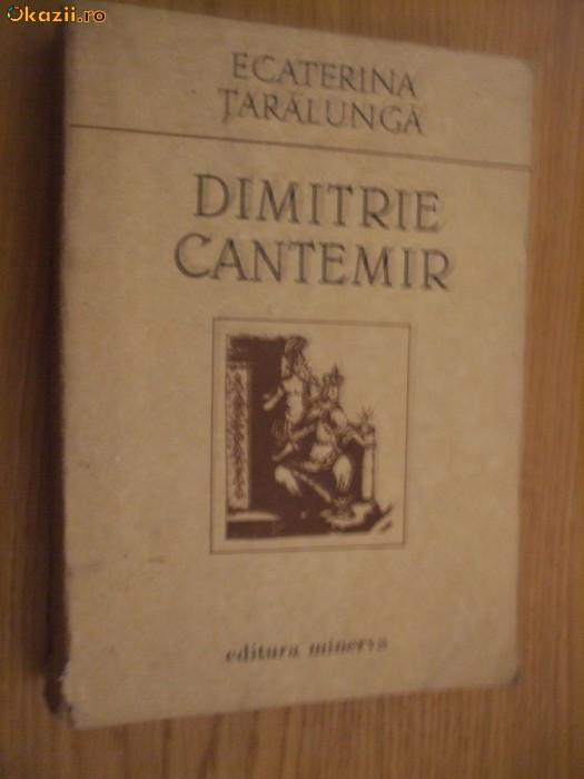 DIMITRIE CANTEMIR -  Ecaterina Taralunga  (autograf) - Minerva, 1989, 425 p.