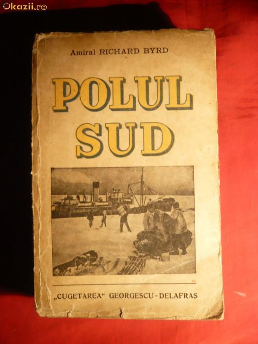 Amiral Richard Byrd - POLUL SUD -ed. 1939 foto mare