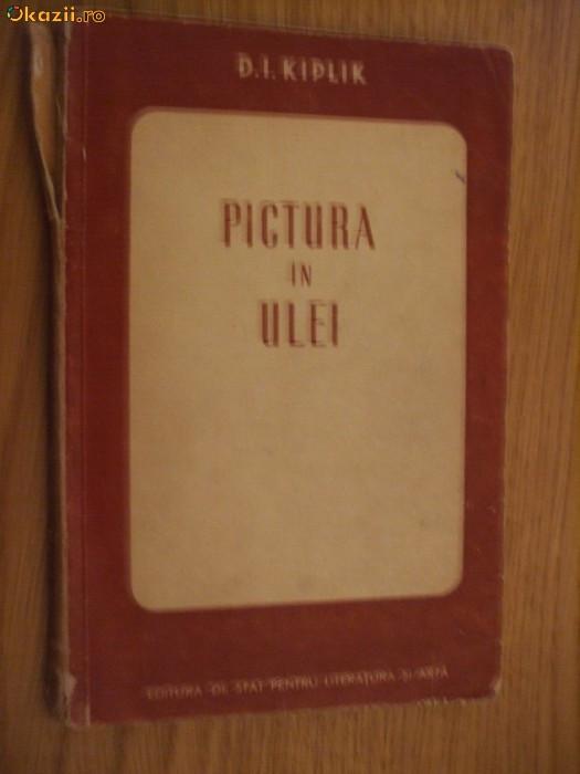 PICTURA IN ULEI - D. I. Kiplik  [ tiraj 1400 ex. ]