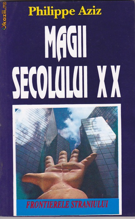 PHILIPPE AZIZ - MAGII SECOLULUI XX ( PARANORMAL )