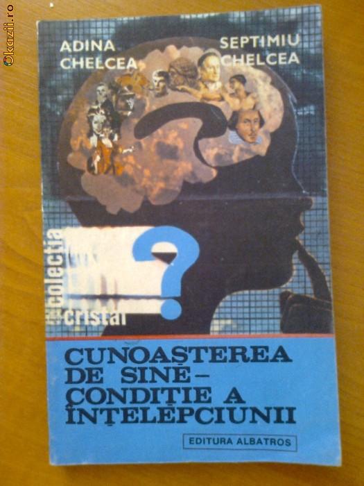 CUNOASTEREA DE SINE - CONDITIE A INTELEPCIUNII - ADINA CHELCEA, SEPTIMIU CHELCEA foto mare