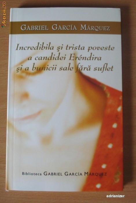 Incredibila si trista poveste a candidei Erendira - Gabriel Garcia Marquez