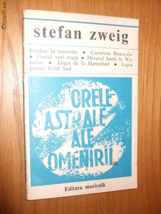 STEFAN ZWEIG  -  ORELE ASTRALE ALE OMENIRII - Editura Muzicala, 1976. 180 p.