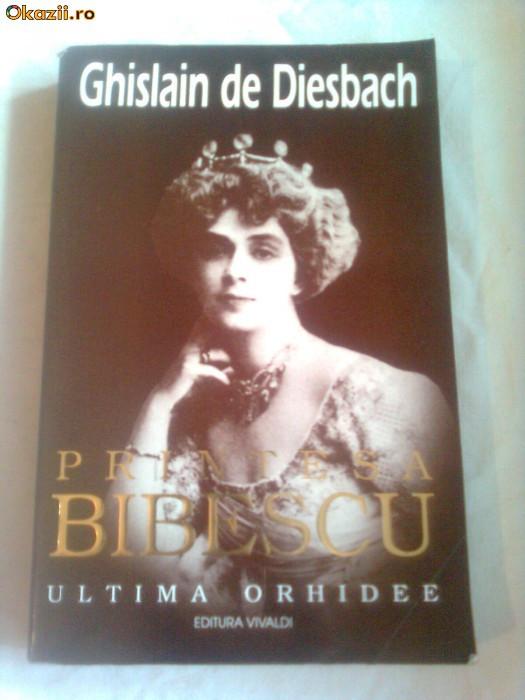 PRINTESA BIBESCU ( 1886-1973 ) - ULTIMA ORHIDEE  ~ GHISLAIN DE DIESBACH ( vol.1) foto mare