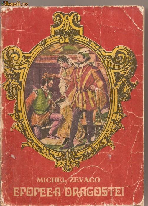 (C1226) EPOPEEA DRAGOSTEI DE MICHEL ZEVACO, EDITURA CARTEA ROMANEASCA, BUCURESTI, 1976
