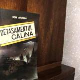 Ion Arama - Detasamentul Calina.Ed. Militara, 1989 - Roman