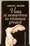 Adriano Tigher - Viata si nemurirea in viziunea greaca