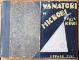 Kruiff , Vanatorii de microbi , Editura Lepage , Cluj , 1938, Alta editura