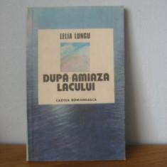 Lelia Lungu - Dupa-amiaza lacului - Roman, Anul publicarii: 1988