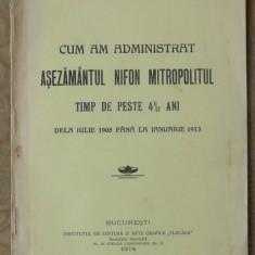 Ianculescu, Cum am administrat Asezamantul Nifon Mitropolitul, 1914 - Carte Editie princeps