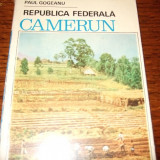 Paul Gogeanu - Republica Federala CAMERUN - Carte de calatorie