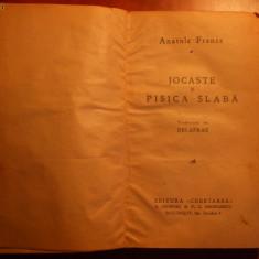 CARTE VECHE , ANATOLE FRANCE - JOCASTE si PISICA SLABA , EDITATA IN ANII ' 30