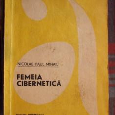 NICOLAE PAUL MIHAIL, FEMEIA CIBERNETICA / COLECTIA AVENTURA - Carte Cibernetica