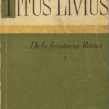 Titus Livius - De la fundarea Romei ( vol I ) - Istorie