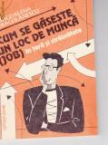 CUM SE GASESTE UN LOC DE MUNCA, MAGDALENA DRAGULANESCU, Alta editura