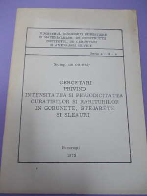 SILVICULTURA/CERCETARI PRIVIND INTENSITATEA SI PERIDIOCITATEA CURATIRILOR SI RARITURILOR IN GORUNETE,STEJARETE SI SLEAURI/GH.CIUMAC/1975 foto