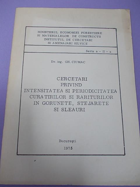 SILVICULTURA/CERCETARI PRIVIND INTENSITATEA SI PERIDIOCITATEA CURATIRILOR SI RARITURILOR IN GORUNETE,STEJARETE SI SLEAURI/GH.CIUMAC/1975