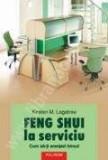 Kirsten M. Lagatree - Feng Shui la serviciu - cum sa-ti aranjezi biroul