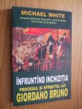 INFRUNTIND INCHIZITIA  PROCESUL SI SFIRSITUL LUI GIORDANO BRUNO - M. White