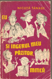 (C1306) EU SI INGERUL MEU PAZITOR - MITICA DE NICUTA TANASE, EDITURA EMINESCU, BUCURESTI, 1972