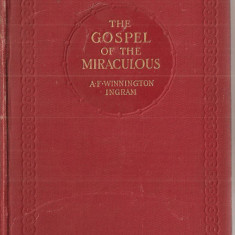(C1336) THE GOSPEL OF THE MIRACULOUS BY ARTHUR F. WINNINGTON INGRAM, LONDON, 1913, BIBLIA MIRACOLELOR, EVANGHELIA MIRACOLELOR