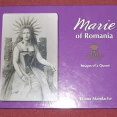 Regina Maria - Marie of Romania - Images of a Queen - Diana Mandache