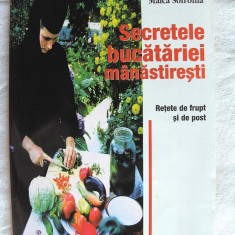 """""""SECRETELE BUCATARIEI MANASTIRESTI - Retete de frupt si de post"""", Maica Sofronia - Carte Retete traditionale romanesti"""