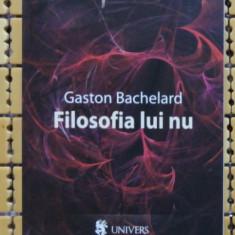 Gaston Bachelard Filosofia lui NU Ed. Univers 2010 - Filosofie
