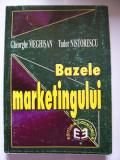 BAZELE MARKETINGULUI -  TUDOR NISTORESCU SI GHEORGHE MEGHISAN ,