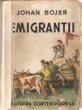 (C1387) EMIGRANTII DE JOHAN BOJER, EDITURA CONTEMPORANA, DATATA 1944, TRADUCERE DE JUL. GIURGEA