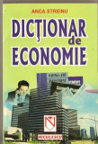 (C1380) DICTIONAR DE ECONOMIE DE ANCA STREINU, EDITURA NICULESCU, BUCURESTI, 2001