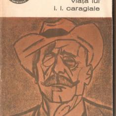 (C1347) VIATA LUI I. L. CARAGIALE DE SERBAN CIOCULESCU, EDITURA MINERVA, BUCURESTI, 1972, EDITIA A III-A