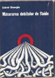 (C1519) MASURAREA DEBITELOR DE FLUIDE DE GABRIEL GHEORGHE, EDITURA TEHNICA, 1978