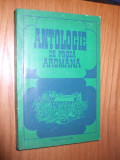 HRISTU CANDROVEANU - ANTOLOGIE DE PROZA AROMANA - Editura Univers, 1977, 381 p.