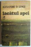 Lacatul apei - Alexandru D. Lungu, editura Cartea Romaneasca, 1986
