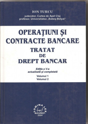 (C1553) OPERATIUNI SI CONTRACTE BANCARE; TRATAT DE DREPT BANCAR DE ION TURCU, ED. LUMINA LEX, BUCURESTI, 2004, EDITIA A V-A ACTUALIZATA SI COMPLETATA foto