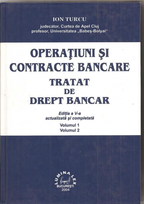 (C1553) OPERATIUNI SI CONTRACTE BANCARE; TRATAT DE DREPT BANCAR DE ION TURCU, ED. LUMINA LEX, BUCURESTI, 2004, EDITIA A V-A ACTUALIZATA SI COMPLETATA
