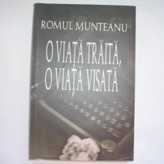 ROMUL MUNTEANU - O VIATA TRAITA, O VIATA VISATA,r14,RF7/1,RF12/1, Alta editura