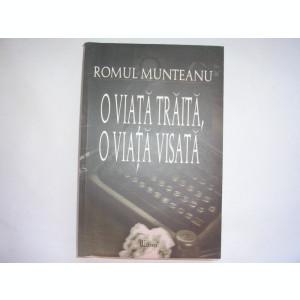 ROMUL MUNTEANU - O VIATA TRAITA, O VIATA VISATA,r14,RF7/1,RF12/1