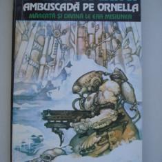 AMBUSCADA PE ORNELLA - Daniel Walther ( sf ) - Roman, Anul publicarii: 1994