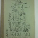 AGRU 90 - REVISTA ASOCIATIEI CRESTINE PENTRU UNITATE IN CREDINTA ALBA IULIA - ANUL 1 NUMARUL 1 - ANUL 1990 - Carte veche