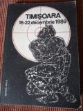 TIMISOARA 16-22 DECEMBRIE 1989 editura facla 1990 carte istorie revolutia romana