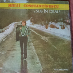 MIHAI CONSTANTINESCU SUS IN DEAL disc vinyl Muzica Pop electrecord usoara romaneasca lp, VINIL